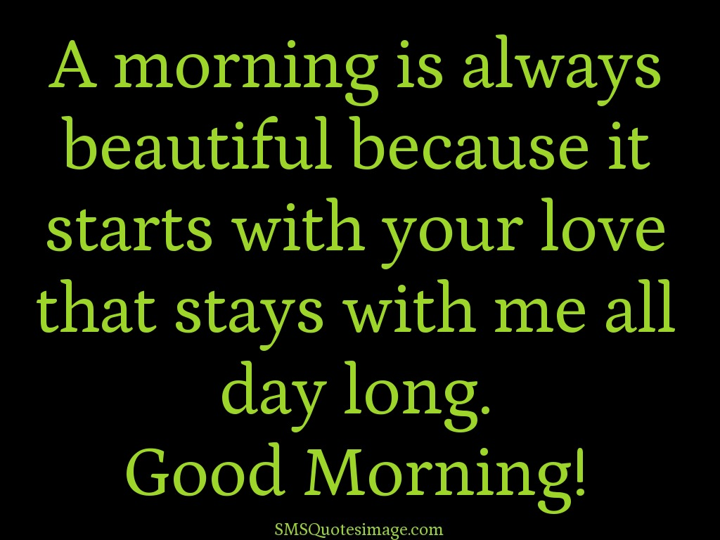 Good Morning Your Beautiful Quotes : A morning is always beautiful because good sms