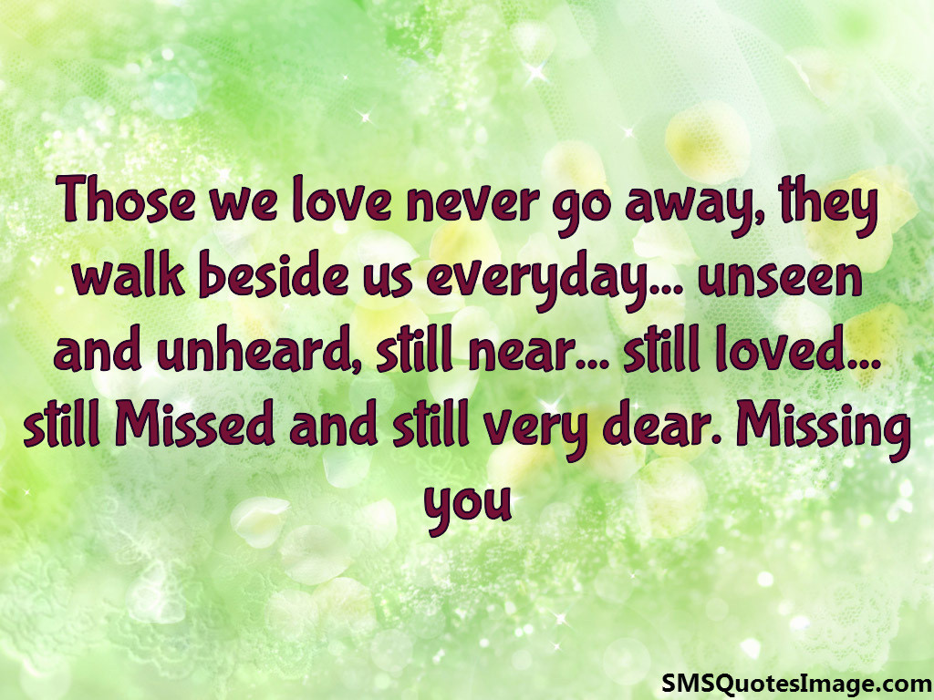 Quotes About Love Going Away : Those we love never go away - Missing you - SMS Quotes Image