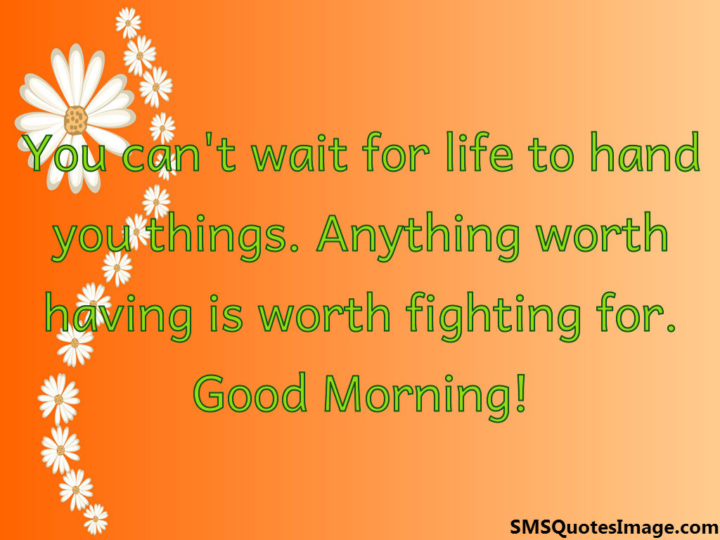 Good Morning Quotes Related To Life : You can t wait for life good morning sms quotes image
