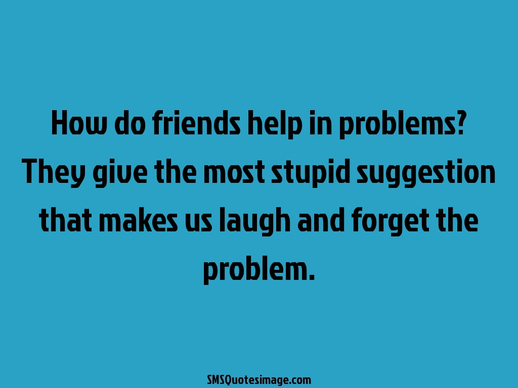 Quote About Friendship Quote Friendship Help Friendship Problems Quotes Images Pictures