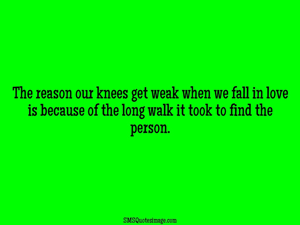 Funny The reason our knees get weak