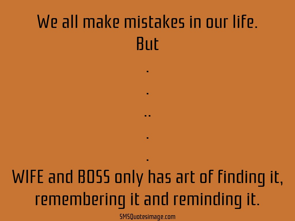 Funny We all make mistakes in our life