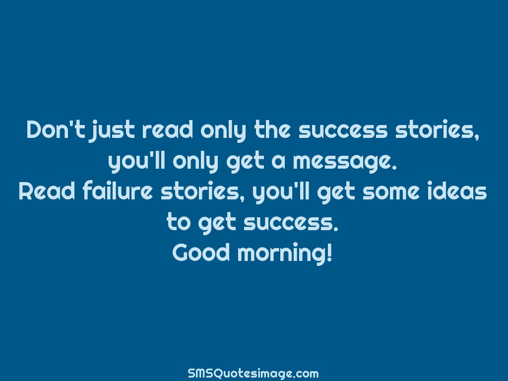 Good Morning Don't just read only the success