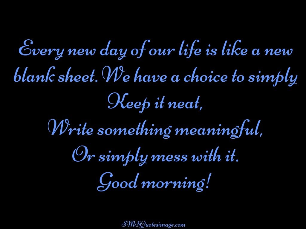 Good Morning Quotes On Life : Every new day of our life good morning sms quotes image