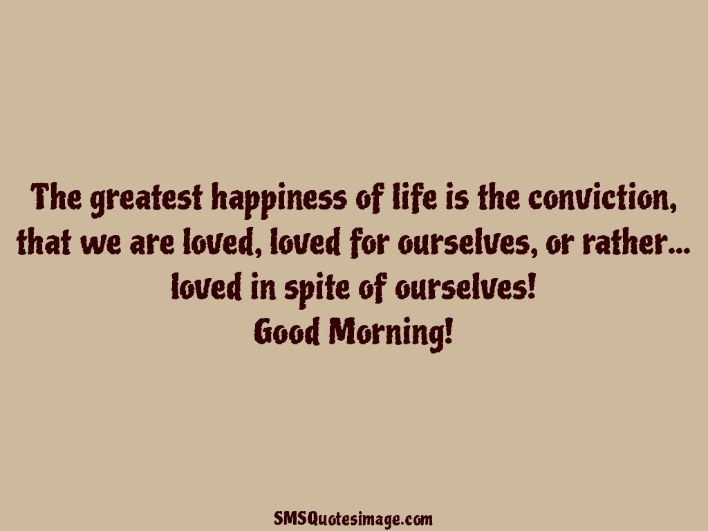 Good Morning The greatest happiness of life