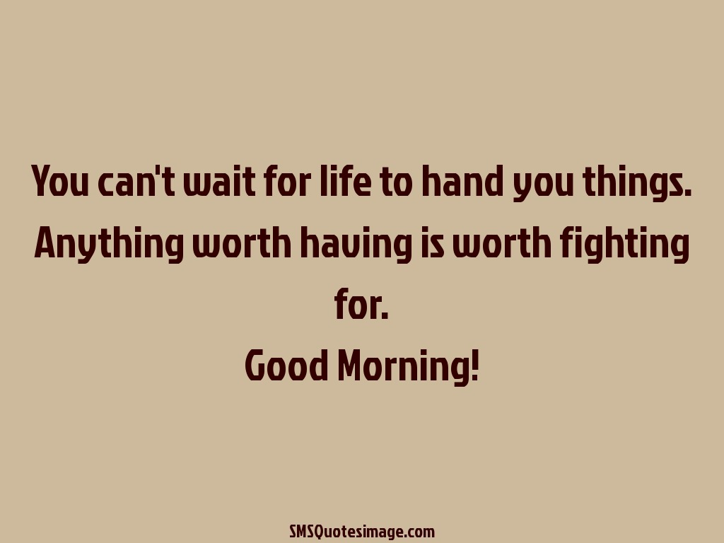Good Morning Quotes On Life : You can t wait for life good morning sms quotes image