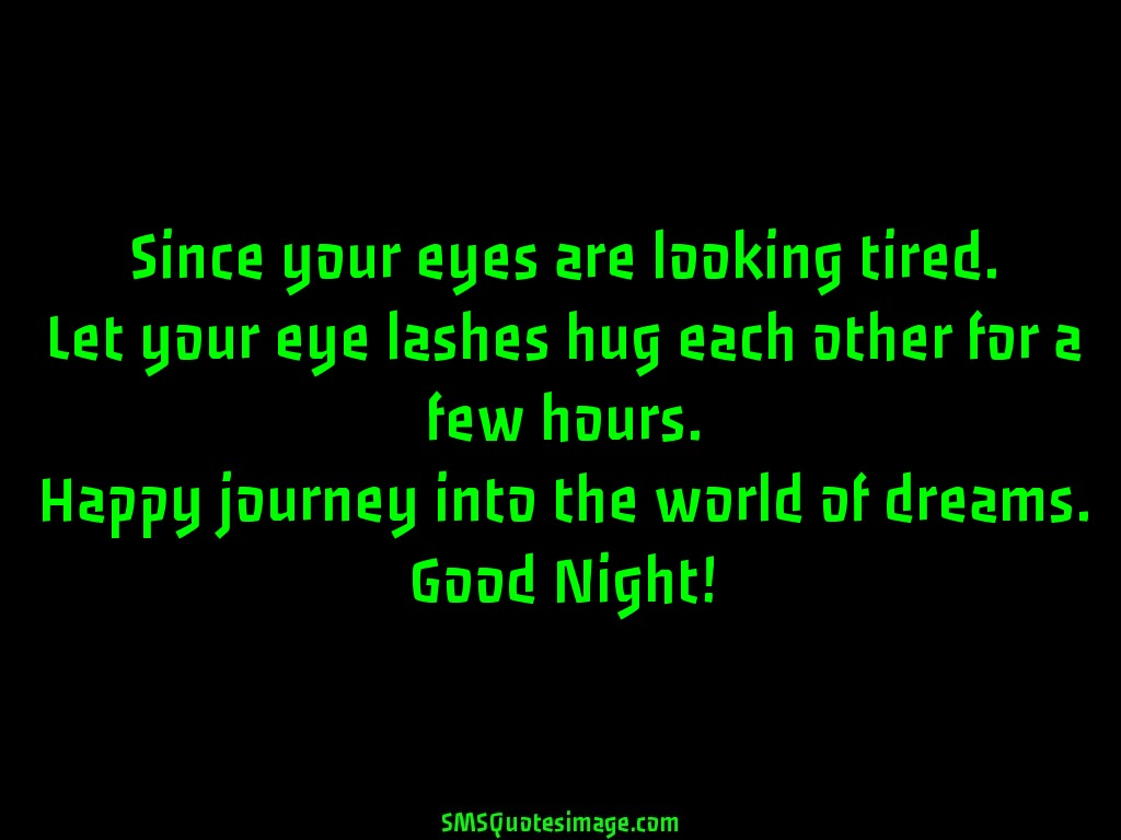 Good Night Since your eyes are looking tired