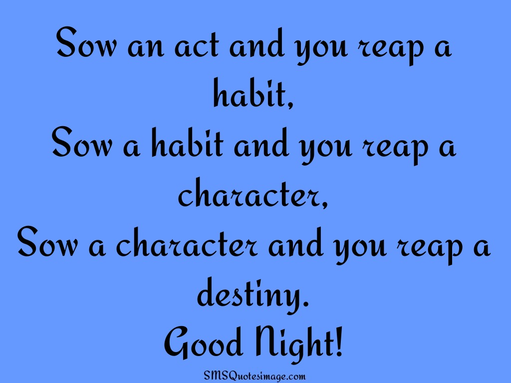 Good Night Sow an act and you reap a habit