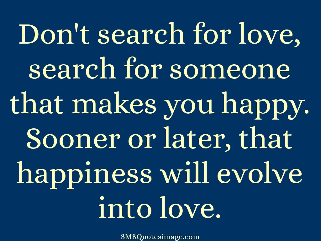 don 39 t search for love love sms quotes image