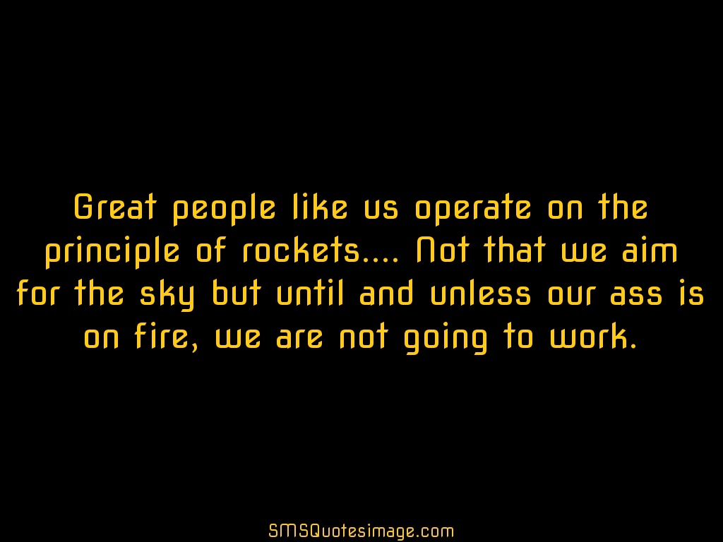 Wise Great people like us operate on