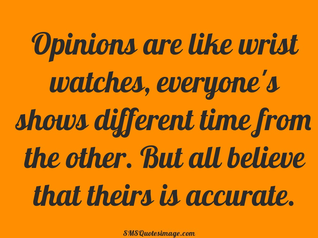 Wise Opinions are like wrist watches