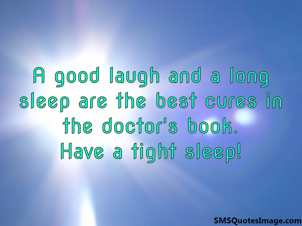 Good laugh and a long sleep are the best cures in the doctor's book