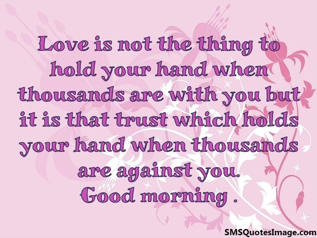 Love is not the thing to hold