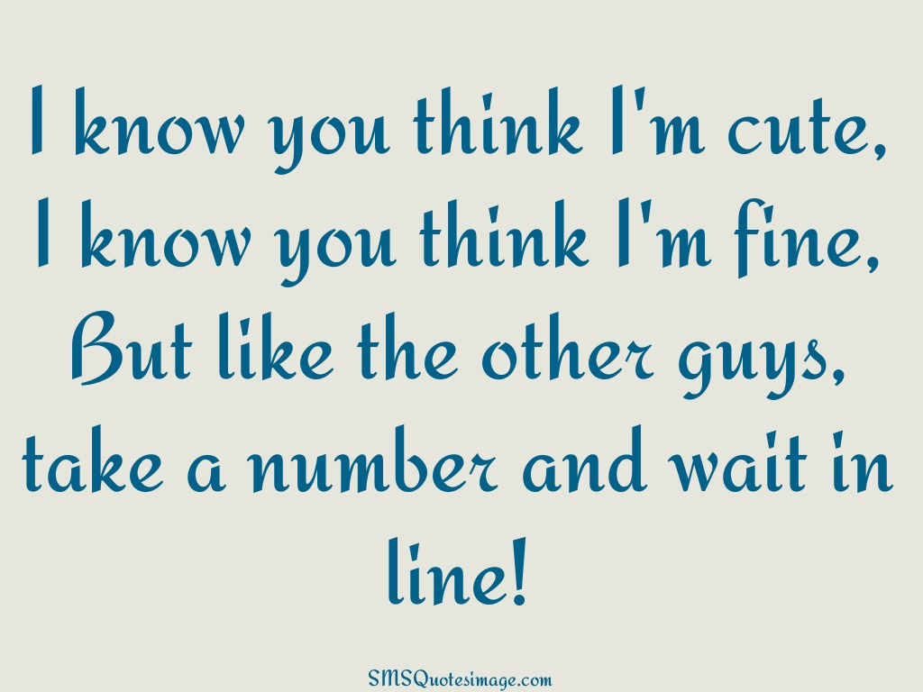 Cute Quotes I Know You Think I'm Cute  Flirt  Sms Quotes Image