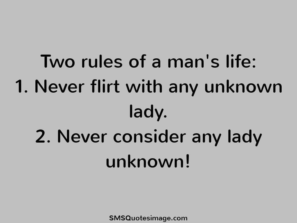Unknown Quotes About Life Two Rules Of A Man's Life  Flirt  Sms Quotes Image