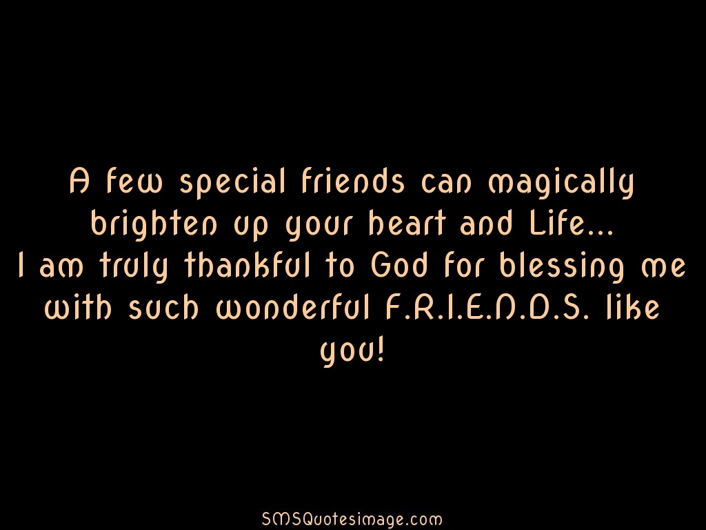 Friendship A few special friends can magically