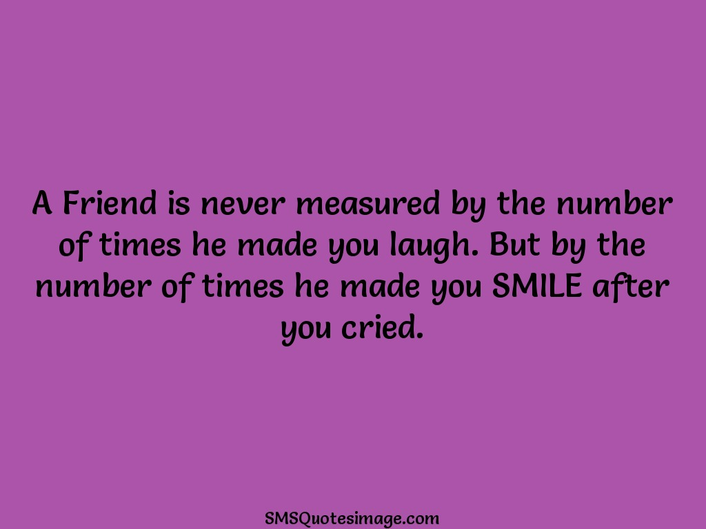Friendship A Friend is never measured by