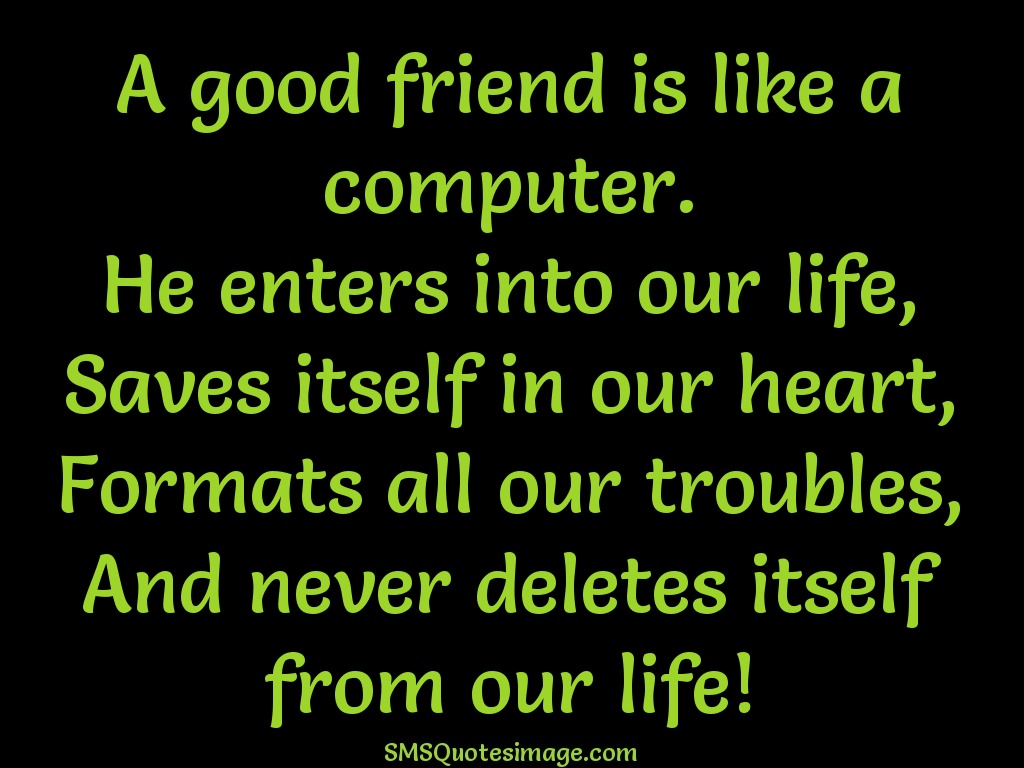 Good Quote About Friendship A Good Friend Is Like A Computer  Friendship  Sms Quotes Image