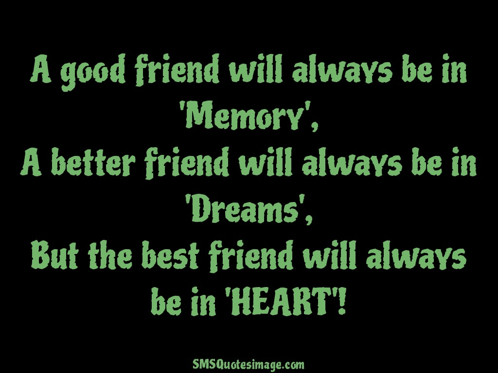 Quotes About Good Friendship A Good Friend Will Always Be In  Friendship  Sms Quotes Image