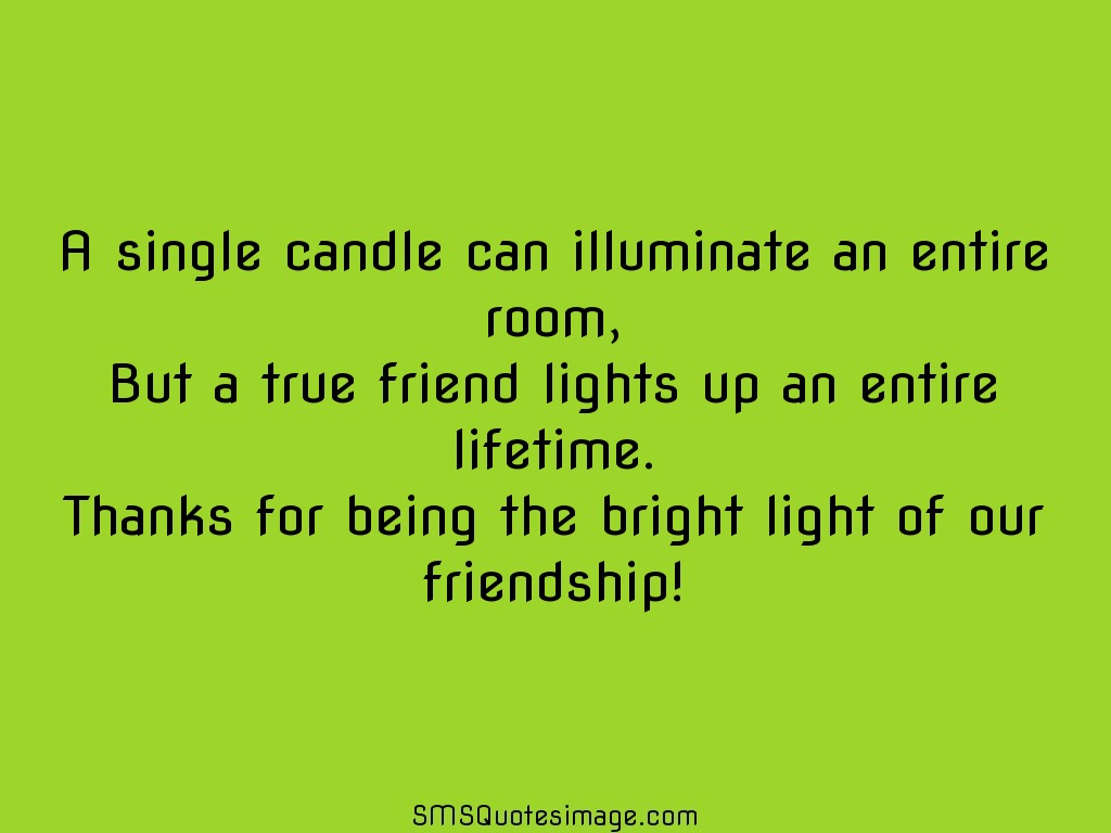 Friendship A single candle can illuminate an