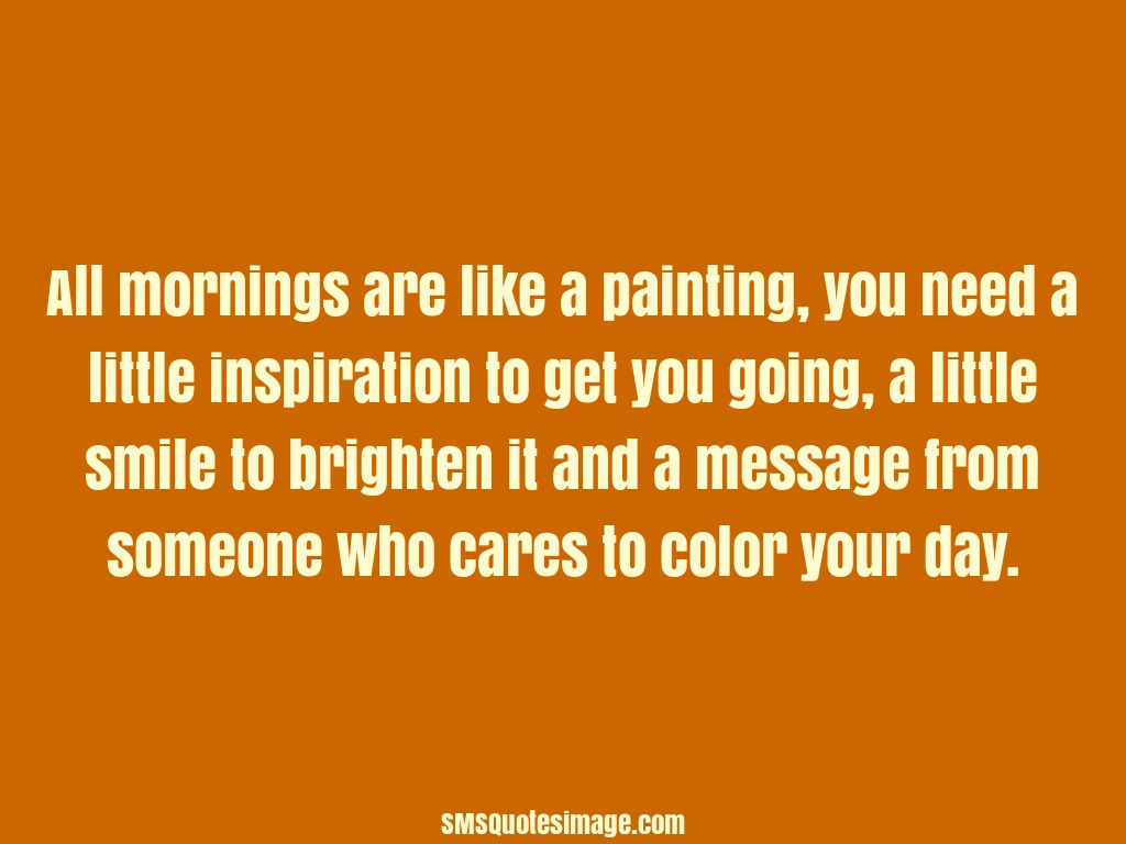 Quotes About Painting All Mornings Are Like A Painting  Friendship  Sms Quotes Image