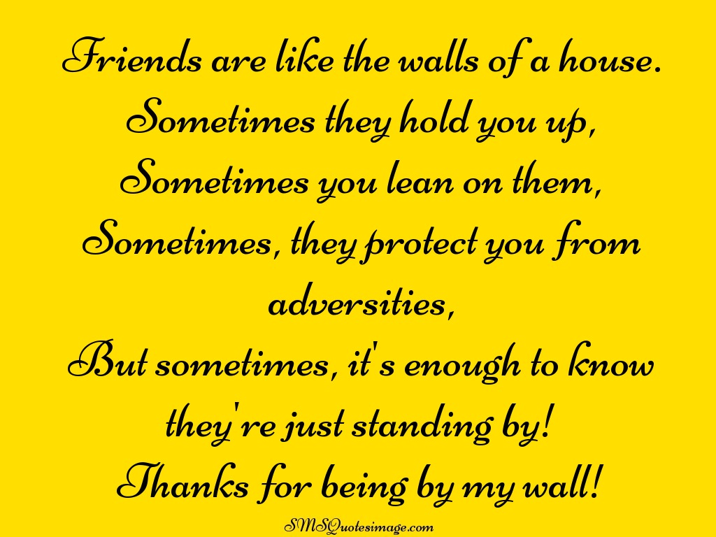 Friendship Friends are like the walls