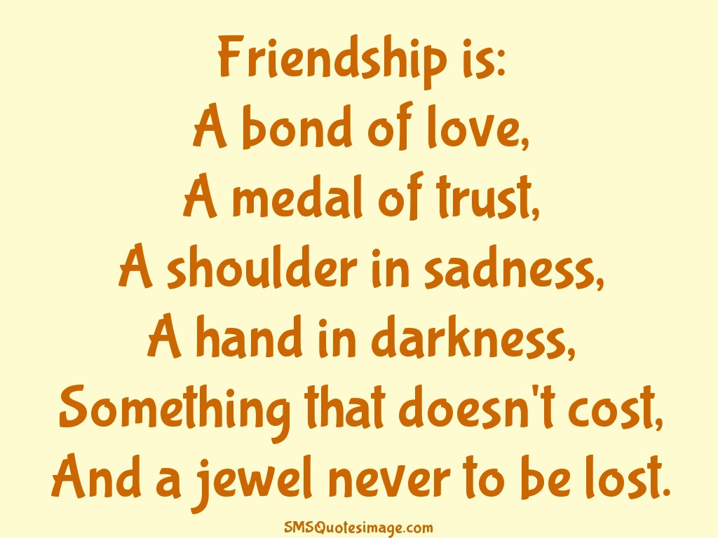Friendship Friendship is: A bond of love