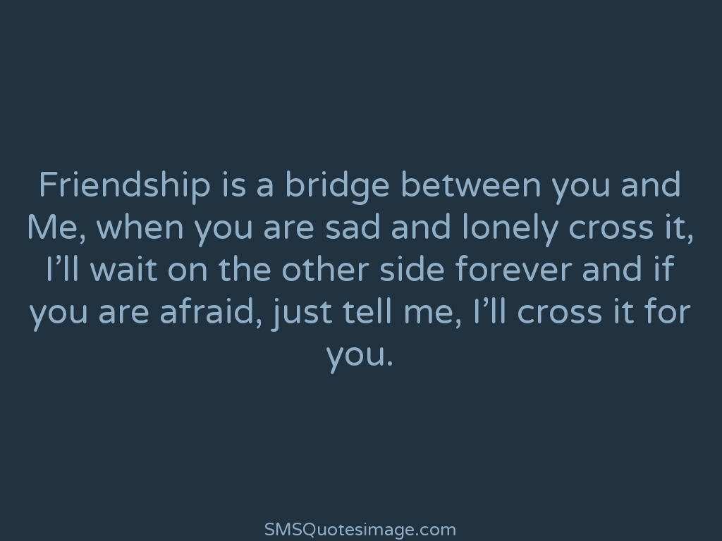 Friendship Friendship is a bridge