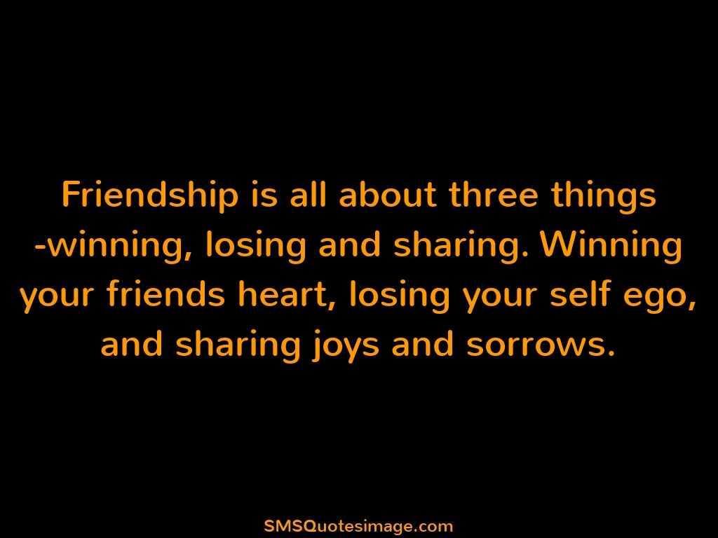 Friendship Friendship is all about three things