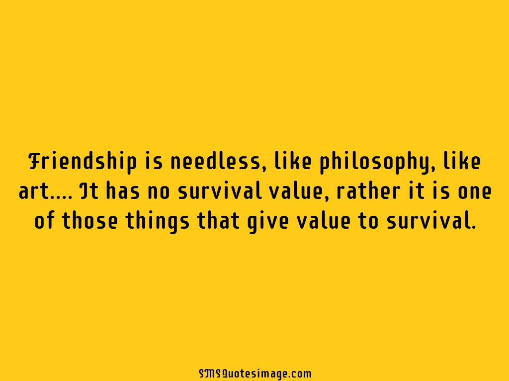 Philosophical Quotes About Friendship Friendship Is Needless  Friendship  Sms Quotes Image