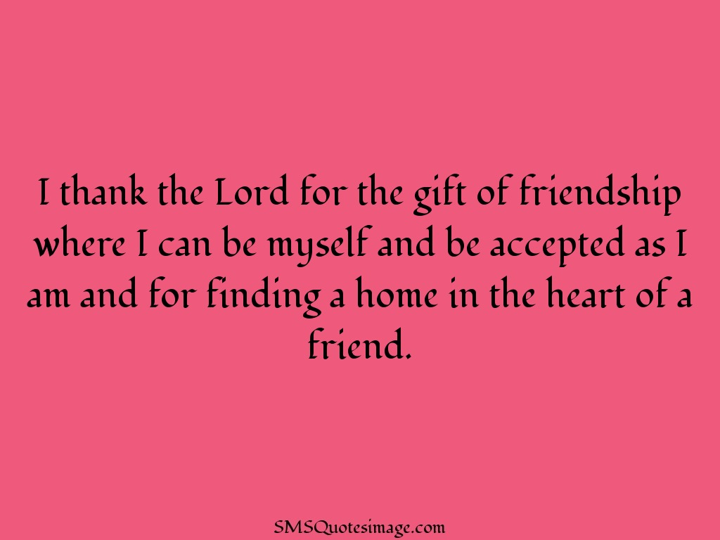 Friendship I thank the Lord for the gift