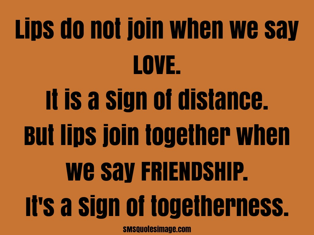 Quotes About Friendship Distance Lips Do Not Join When We Say Love  Friendship  Sms Quotes Image