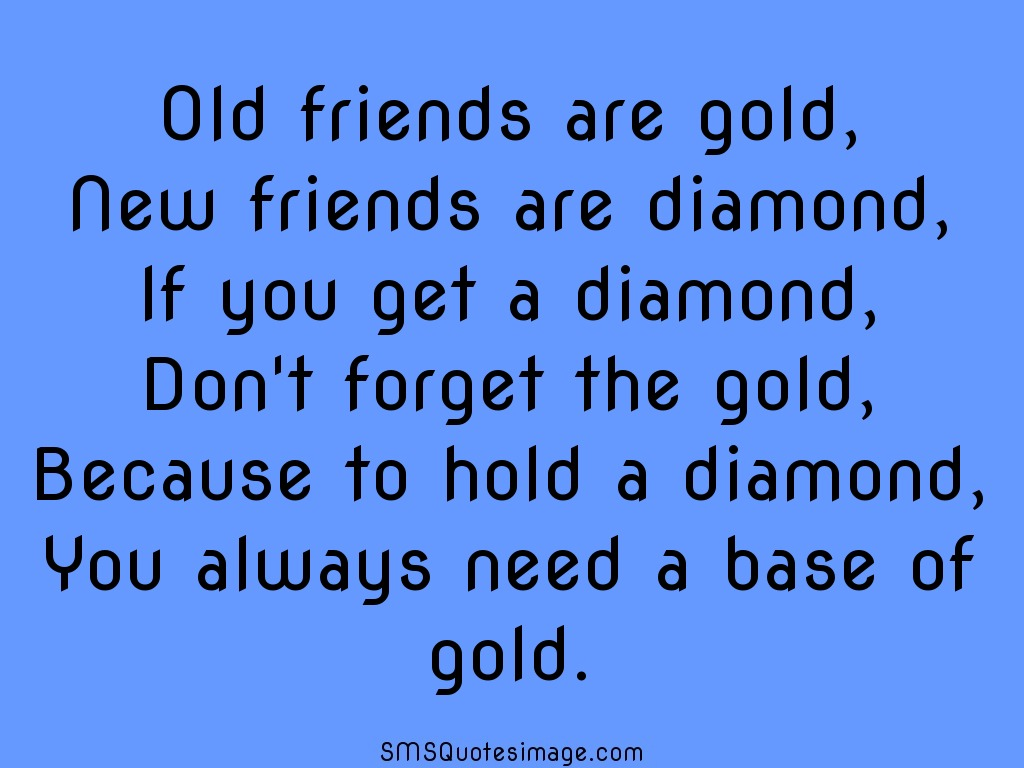 Friendship Old friends are gold