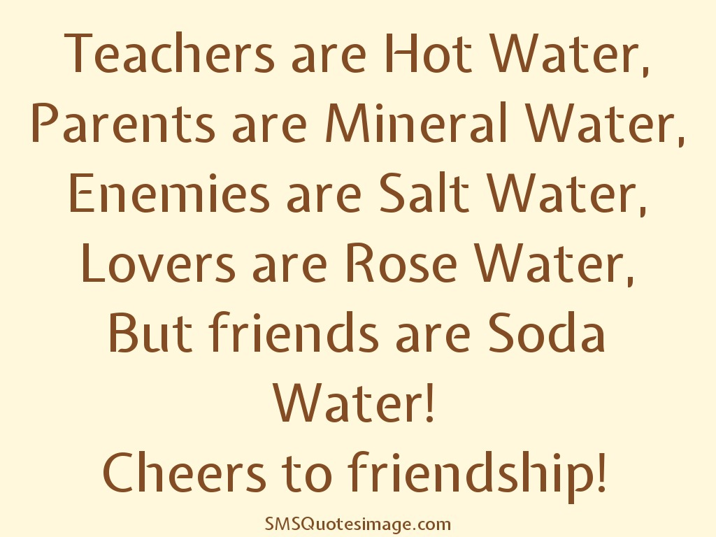 Quotes About Friendship Lovers Teachers Are Hot Water  Friendship  Sms Quotes Image