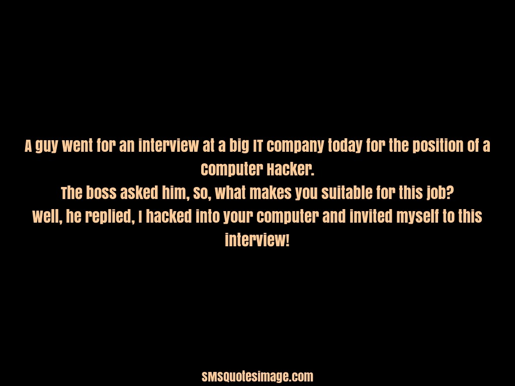 Funny A guy went for an interview