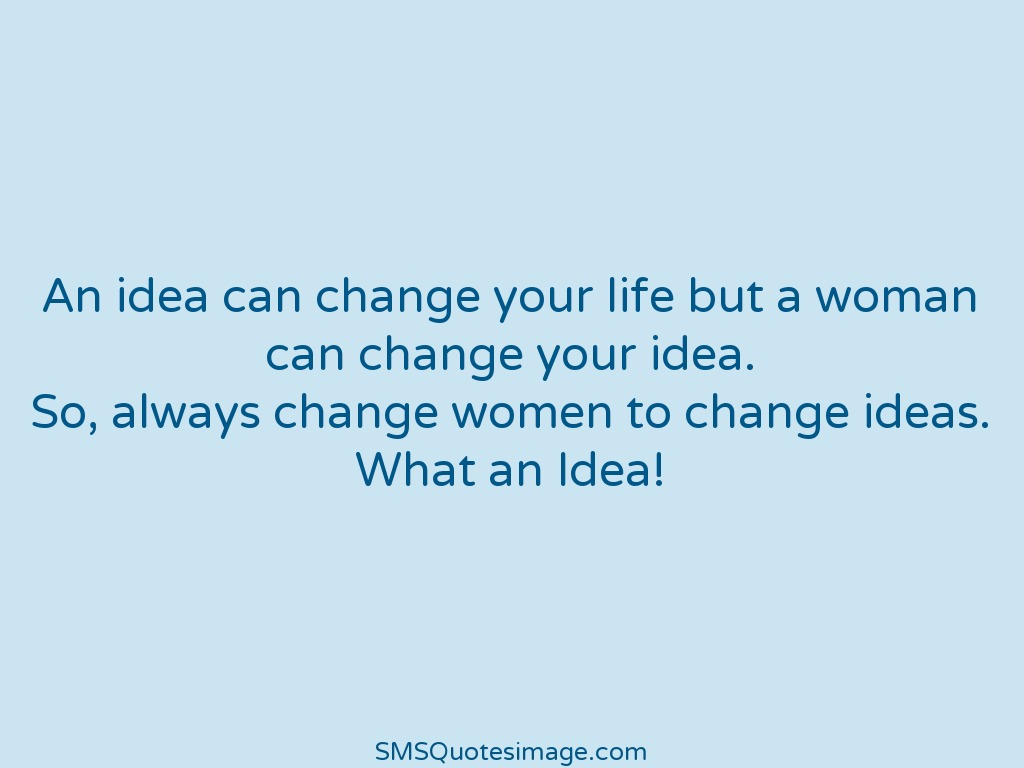 Quotes Change Your Life An Idea Can Change Your Life But  Funny  Sms Quotes Image