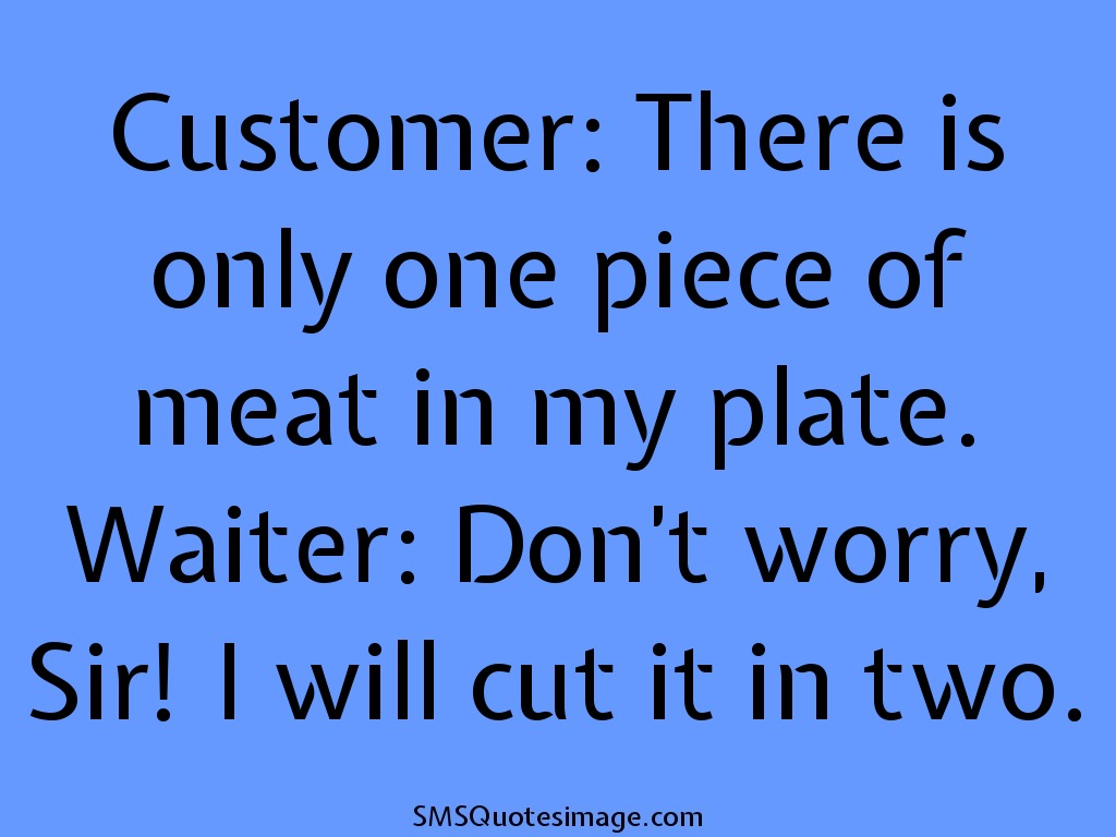 Funny Customer: There is only one piece of meat
