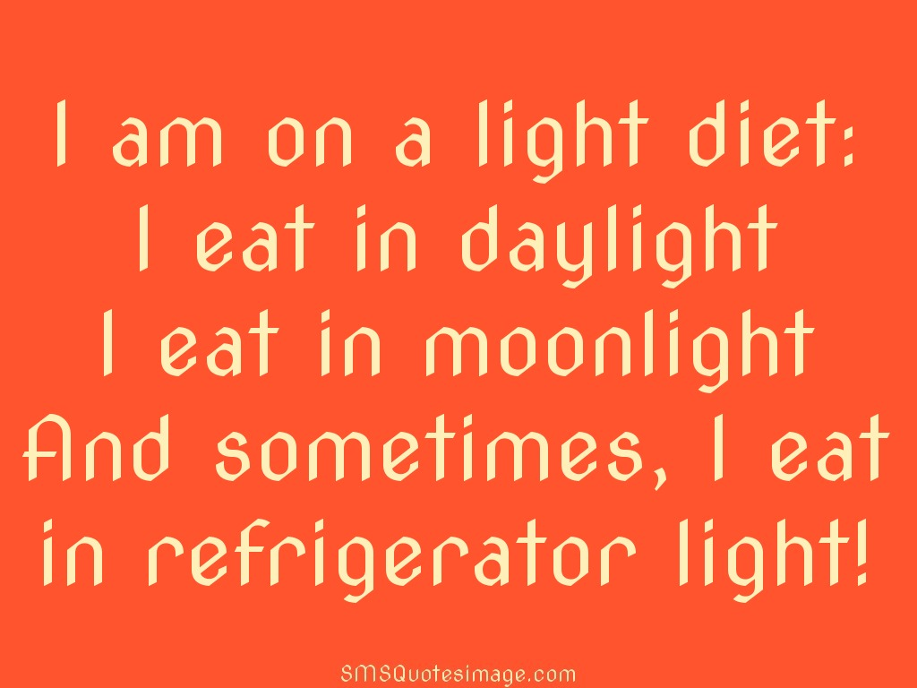 Funny I am on a light diet