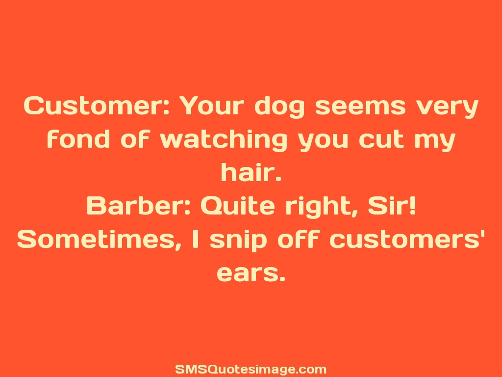Funny I snip off customers' ears