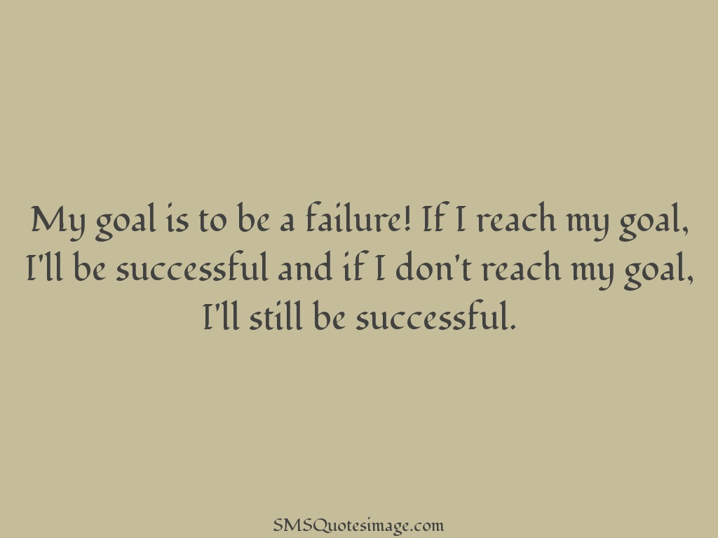 Funny My goal is to be a failure