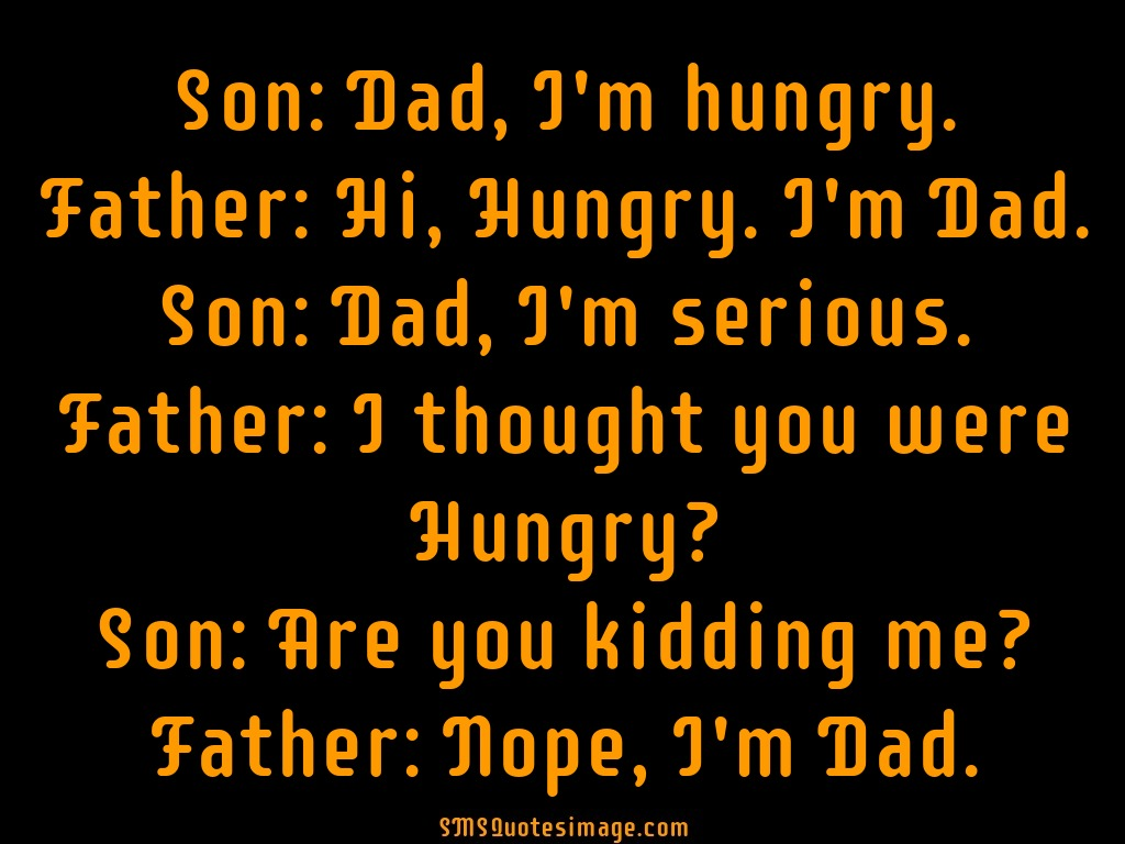 Funny Son: Dad, I'm hungry