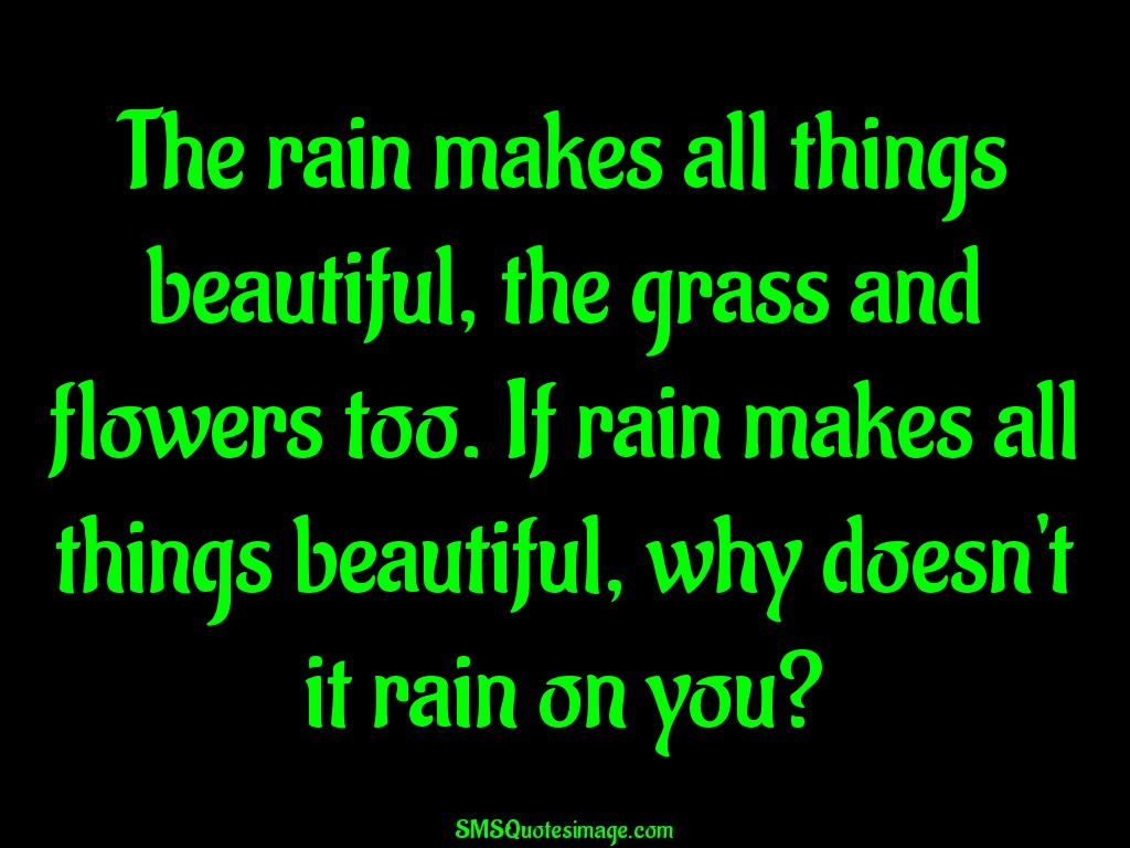 Funny The rain makes all things beautiful