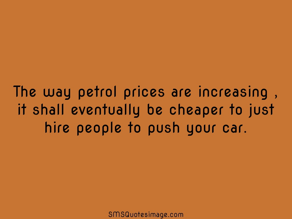 Funny The way petrol prices are increasing