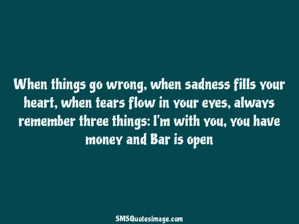Funny When sadness fills your heart