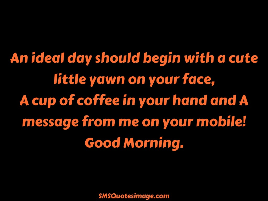 Good Morning An ideal day should begin with