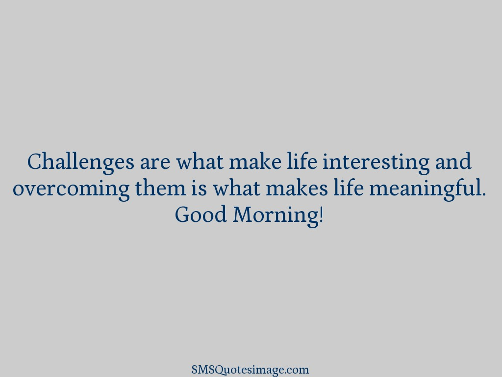 Good Morning Challenges are what make life