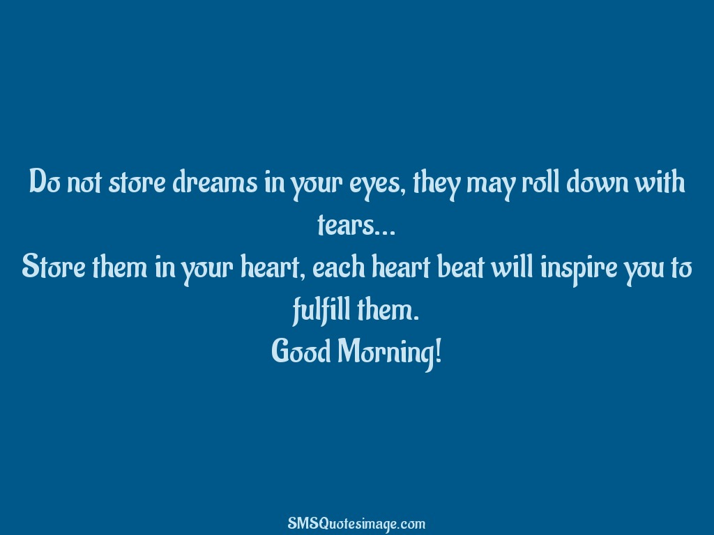 Good Morning Do not store dreams in your eyes
