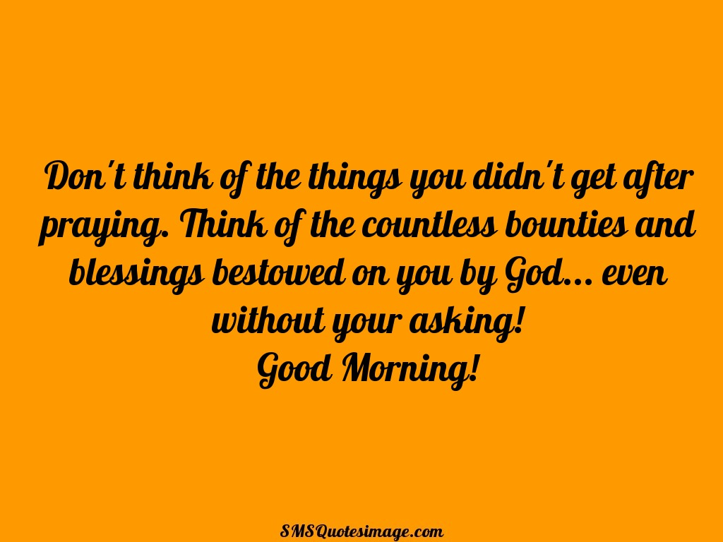 Good Morning Don't think of the things you didn't