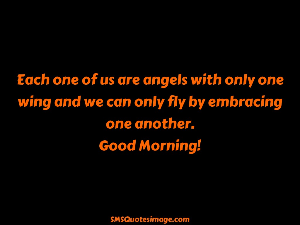 Good Morning Each one of us are angels