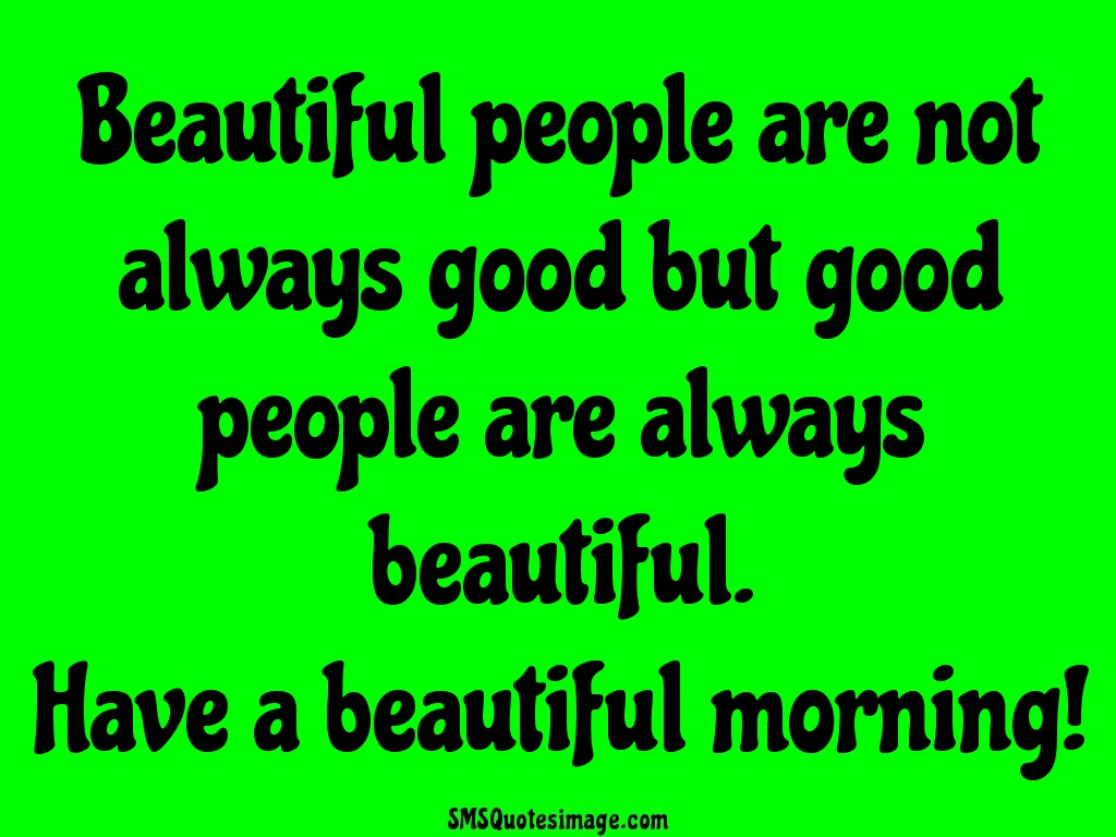 Good Quotes On Life Have a beautiful morni...